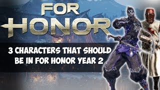 3 CHARACTERS THAT NEED TO BE IN FOR HONOR YEAR 2!