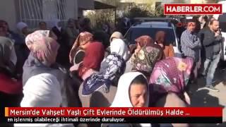 Mersin'de Vahşet! Yaşlı Çift Evlerinde Öldürülmüş Halde Bulundu