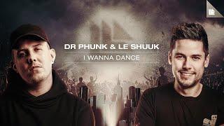 Dr Phunk & Le Shuuk - I Wanna Dance
