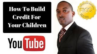 How To Build Credit For Your Children (W/Slides)- 850 Club Credit Consultation