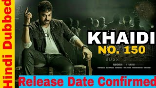 Khaidi No.150 New Hindi Dubbed Movie Release Date Confirmed