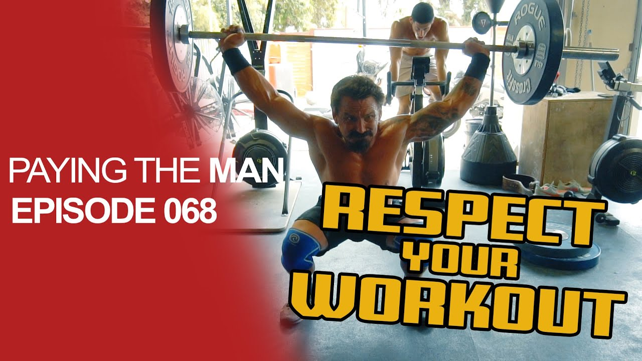 RESPECT Your WORKOUTS | Paying the Man Ep.068