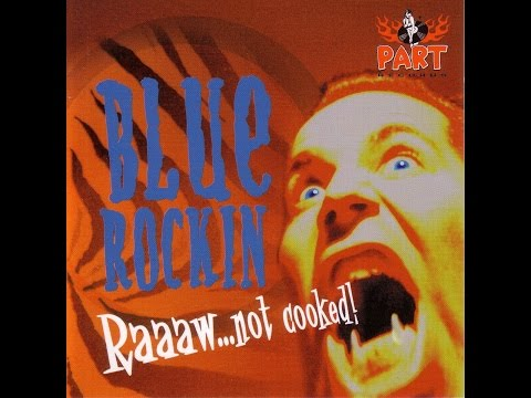 Blue Rockin' - Raaaw... Not Cooked! (Part Records) [Full Album]