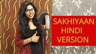 SAKHIYAAN Hindi Version | Cover female | Monika Raghuwanshi | Sakhiyan Punjabi Song 2018