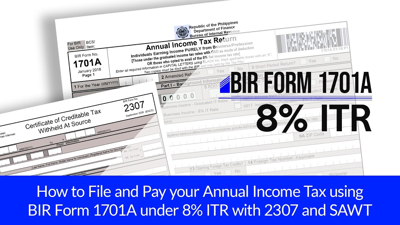 How to File and Pay your Annual Income Tax using BIR Form 1701A under 8%  ITR with 2307 and SAWT-