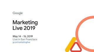 Marketing Live 2019 Day 1: Anticipate to win - driving growth in an AI-first world