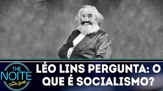 Léo Lins pergunta: o que é socialismo? | The Noite (26/03/18)