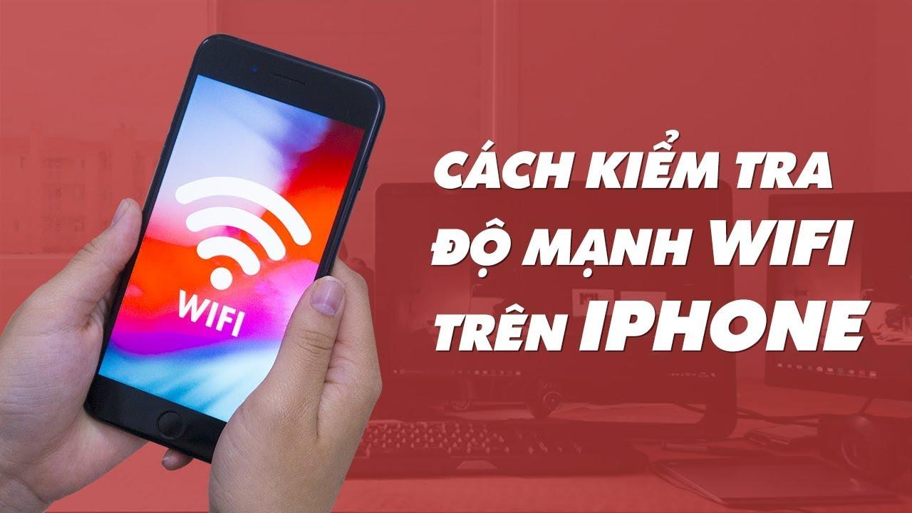Cách kiểm tra mạng wifi mạnh hay yếu trên điện thoại iPhone | Điện Thoại Vui
