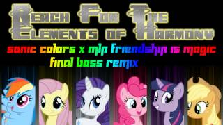 Reach For the Elements of Harmony ~Sonic Colors x MLP Final Boss Remix~