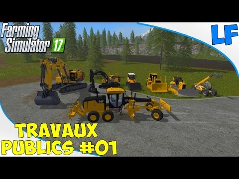 Farming Simulator 17 | Travaux Publics | Episode 01 | Beaucoup de mods !