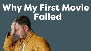 5 Reasons Why My First Movie Failed