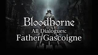 Bloodborne All Dialogues: Father Gascoigne (Multi-language)