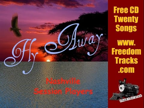 FLY AWAY - Nashville Session Players - Free CD - www.FreedomTracks.com