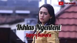 Happy Asmara    IKHLAS NGENTENI ((Lirik))