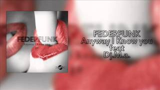 FederFunk - Anyway I Know You ( Original Mix ) feat DJ M.A. Deep House 2015