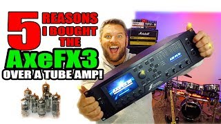 5 Reasons I Bought the Axe FX 3 over a tube amp