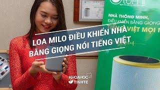 Loa Milo điều khiển nhà thông minh bằng giọng nói tiếng Việt