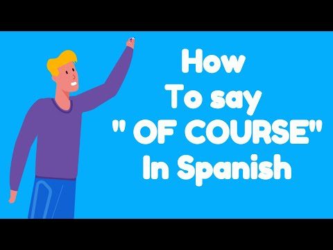 How To Say OF COURSE In SPANISH