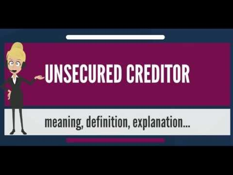 What is UNSECURED CREDITOR? What does UNSECURED CREDITOR mean? UNSECURED CREDITOR meaning
