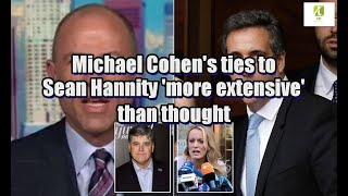 Michael Cohen's ties to Sean Hannity 'more extensive' than thought