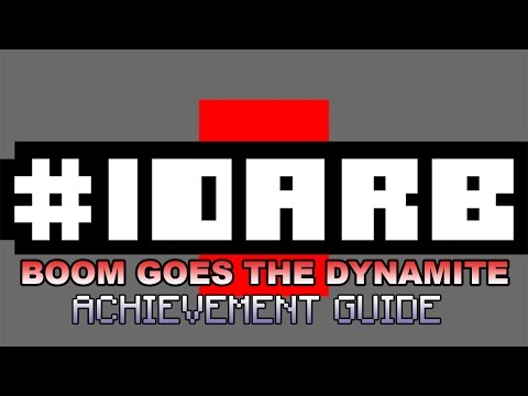 #IDARB Boom Goes The Dynamite Achievement Guide