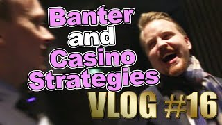 Vlog #16 - Banter and Casino strategies