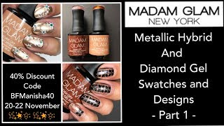 Madam Glam Gel Polish Swatches & Designs - Metallic Hybrid & Diamond ||40% Discount Code BFManisha40