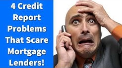 4 Credit Report Problems That Scare Mortgage Lenders!