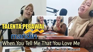 Download When You Tell Me That You Love Me (Cover) Lirik By : Dwi Diyah Wijayanti || Bank Mandiri || Kenjeran