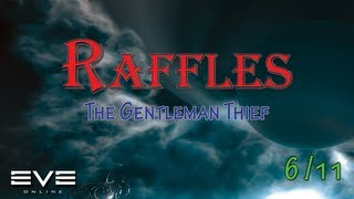 Eve Online - Raffles the Gentleman Thief - Part VI -