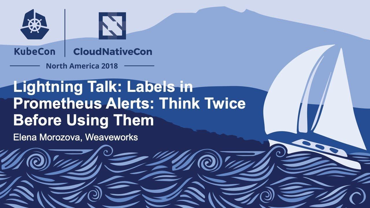 Lightning Talk: Labels in Prometheus Alerts: Think Twice Before Using Them  - Elena Morozova