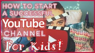 How To Start a Successful YouTube Channel For Kids!