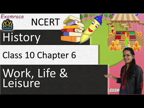 NCERT Class 10 History Chapter 6: Work, Life and Leisure