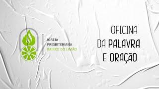 OFICINA DA PALAVRA E ORAÇÃO 16/07