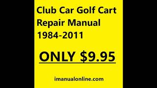 Club Car Golf Cart 1984 -2011 Repair Manual  - INSTANT DOWNLOAD