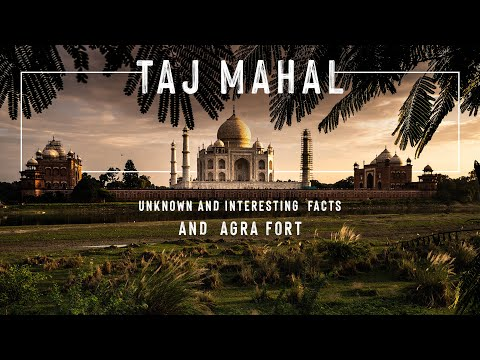 TAJ MAHAL and Agra Fort, Tour, History | Unknown and Interesting Facts about Taj Mahal 2020 | 4K