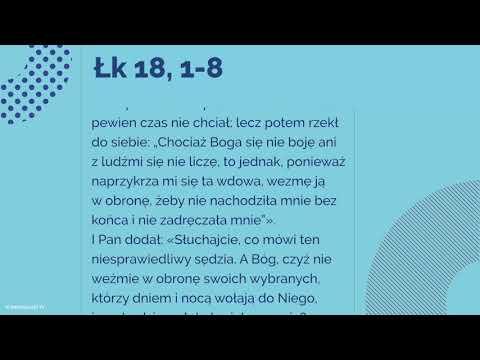 Ewangelia - 18 listopada 2017 - (Łk 18, 1-8)