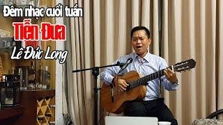 TIỄN ĐƯA - LÊ ĐỨC LONG - Đêm nhạc cuối tuần | Tiếng hát để đời - Phạm Quốc Lâm