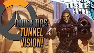 Overwatch Quick Tips : Tunnel Vision