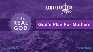 STCOC Mother' Day: Sunday, May 10th, 2020. Justin Coffin: The Real God: God's Plan for Mothers.