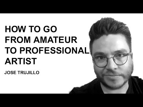 How to Go From Amateur to Professional Artist by Jose Trujillo
