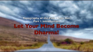 """Topography of the Path - Lam Rim Part 1: """"Let Your Mind Become Dharma!"""""""