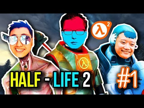 HALF-LIFE 2 #1: TẤU HÀI GAME HUYỀN THOẠI CÙNG ĐỤT TEAM =))))