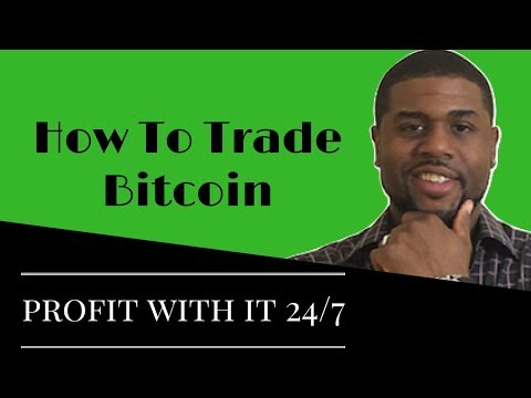 How To Trade Bitcoin: Profit With It 24/7
