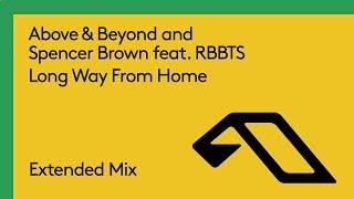 Above & Beyond and Spencer Brown feat. RBBTS - Long Way From Home (Extended Mix)