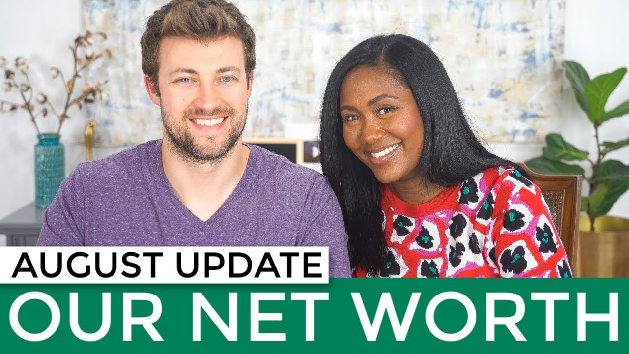 Our Net Worth Update August 2019 | Building Wealth and Financial Indepedence