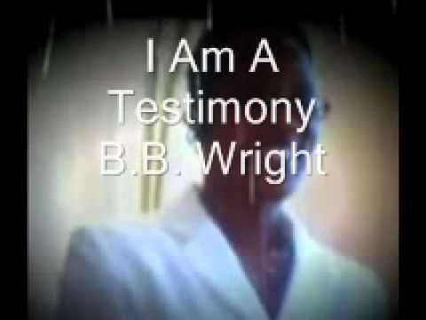 I Am A Testimony - B. B. Wright