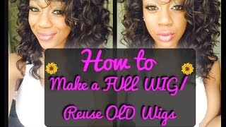 REUSE THOSE OLD WIGS GIRRRL! $4 HAIR*HoW TO MAKE A FULL WIG