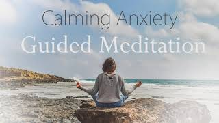 Calming Anxiety Guided Meditation