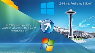 Installing and Upgrading Windows Vista Home Premium to Windows 8 Pro (64-Bit & Realtime Edition)